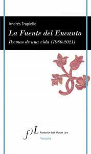 """""""La fuente del encanto. Poemas de una vida (1980-2021)"""", de Andrés Trapiello"""