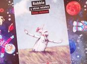 ROBBIE OTROS RELATOS: ¡Asimov, padre robótica literaria!
