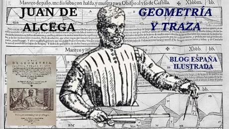 GEOMETRÍA Y TRAZA DE JUAN DE ALCEGA