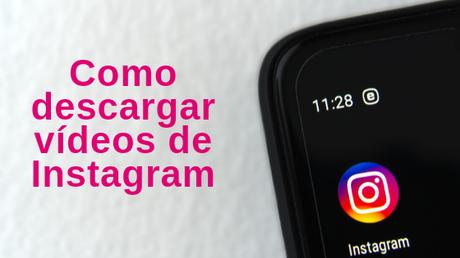 Como descargar vídeos de Instagram