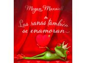 ranas también enamoran, Megan Maxwell