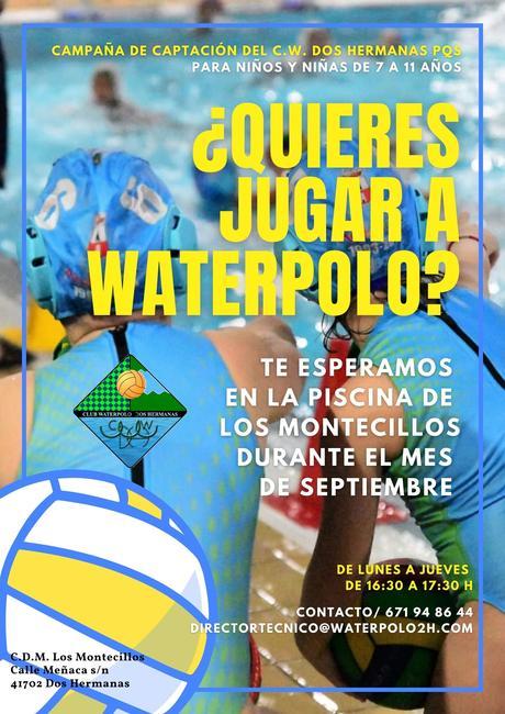 CAMPAÑA DE CAPTACIÓN DEL C.W. DOS HERMANAS PQS:¿QUIERES JUGAR A WATERPOLO? PUES SI TIENES ENTRE 7 Y 11 AÑOS, TE ESPERAMOS