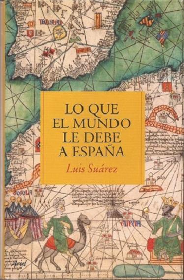 LO QUE EL MUNDO LE DEBE A ESPAÑA, POR LUIS SUÁREZ