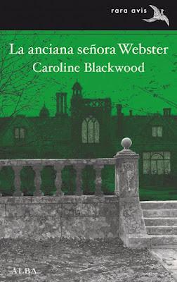 LA ANCIANA SEÑORA WEBSTER: ¡Una incursión en Caroline Blackwood!