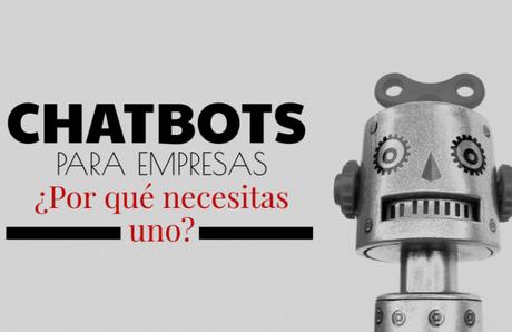 ChatBots para empresas ¿Por qué los necesitas? ¿Para qué sirven?