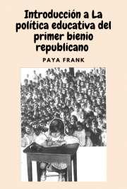 Paya Frank .- Introducción a La política educativa del primer bienio Republicano