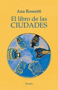 """""""El libro de las ciudades"""", de Ana Rossetti"""