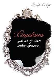Cayetana ya no quiere más espejos - Sofía Ortega