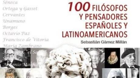 100 FILÓSOFOS Y PENSADORES ESPAÑOLES Y LATINOAMERICANOS, SEBASTIÁN GÁMEZ MILLÁN