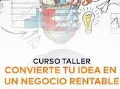 """Inscríbete curso """"Convierte Idea Negocio Rentable"""""""