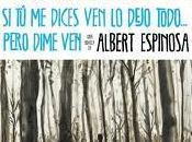 dices dejo todo… pero dime ven, Albert Espinosa