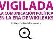 POLÍTICA VIGILADA comunicación política wikileaks
