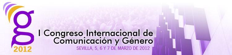 I Congreso Internacional de Comunicación y Género en Sevilla 5, 6 y 7 de marzo de 2012