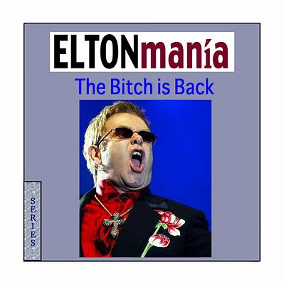 SERIES - ELTONmanía - The Bitch is Back