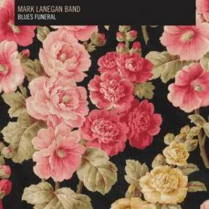 Mark Lanegan Band – Blues Funeral